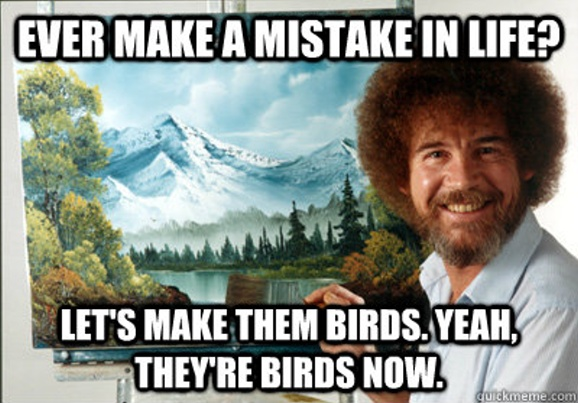 'We don't make mistakes, just happy little accidents.'