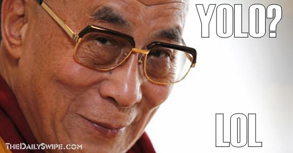 Dalai Lama YOLO? LOL