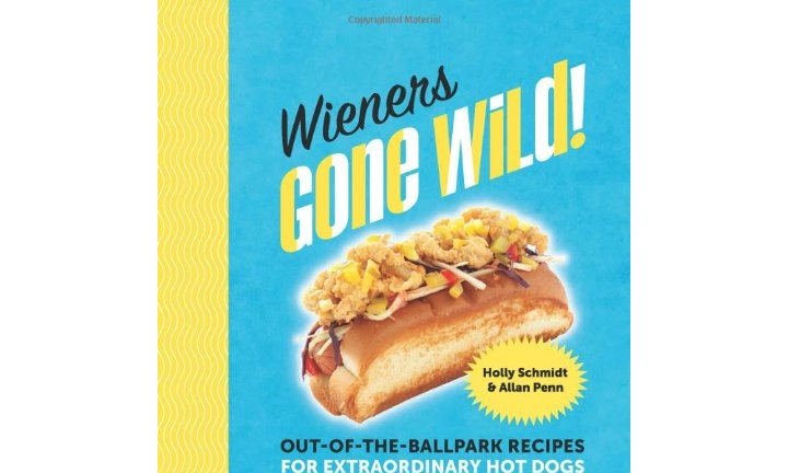 Wieners Gone Wild! Out-of-the-Ballpark Recipes for Extraordinary Hot Dogs