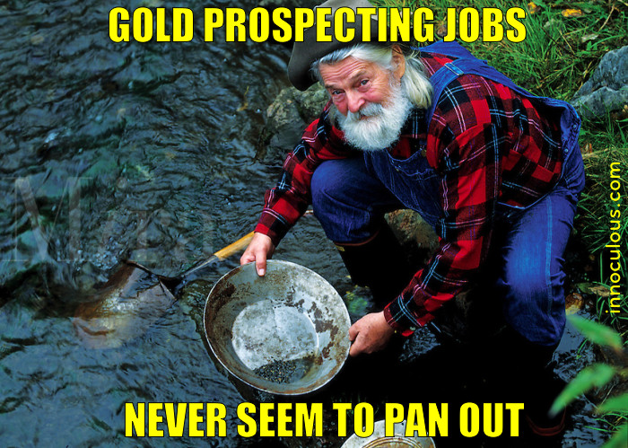 The prospector didn't think his career would pan out.