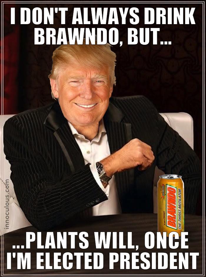 Trump Idiocracy I don't always drink Brawndo but...