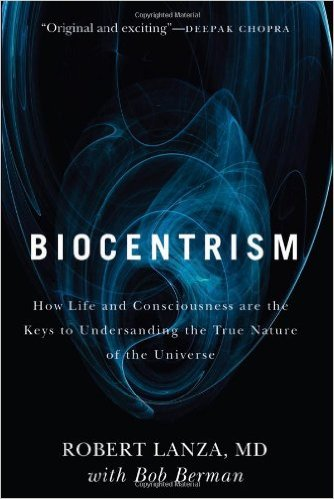 Biocentrism How Life and Consciousness Are the Keys to Understanding the True Nature of the Universe