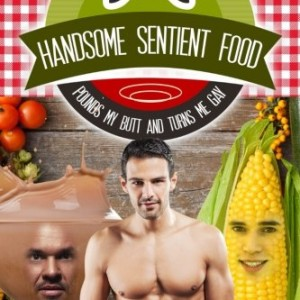 Handsome-Sentient-Food-Pounds-My-Butt-And-Turns-Me-Gay-Eight-Tales-Of-Hot-Food-0