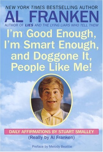 Im-Good-Enough-Im-Smart-Enough-and-Doggone-It-People-Like-Me-Daily-Affirmations-By-Stuart-Smalley-0