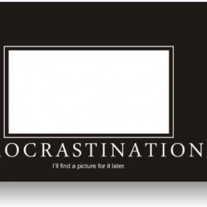 Procrastination-Ill-Find-a-Picture-for-It-Later-Funny-Humor-Joke-Poster-0