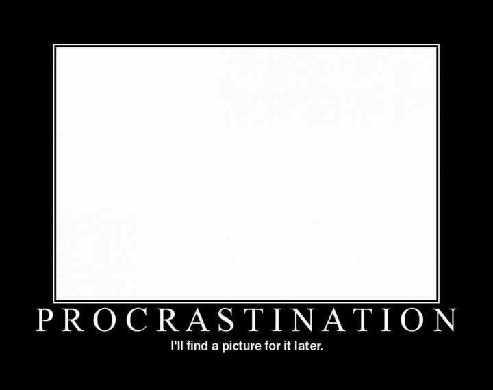 Procrastination - I'll Find a Picture for It Later - Funny Humor Joke Poster