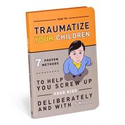 How-to-Traumatize-Your-Children-7-Proven-Methods-to-Help-You-Screw-Up-Your-Kids-Deliberately-and-with-Skill-0-6