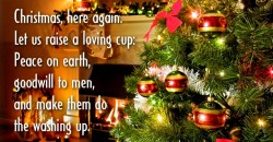 Christmas, here again. Let us raise a loving cup: Peace on earth, goodwill to men, and make them do the washing up.