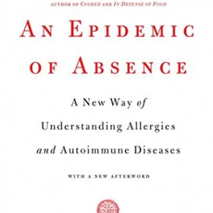 An-Epidemic-of-Absence-A-New-Way-of-Understanding-Allergies-and-Autoimmune-Diseases-0