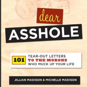 Dear-Asshole-101-Tear-Out-Letters-to-the-Morons-Who-Muck-Up-Your-Life-0