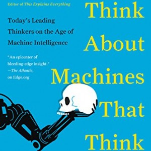What-to-Think-About-Machines-That-Think-Todays-Leading-Thinkers-on-the-Age-of-Machine-Intelligence-0