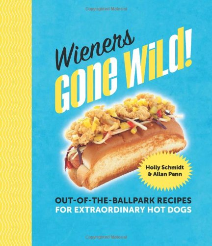 Wieners-Gone-Wild-Out-of-the-Ballpark-Recipes-for-Extraordinary-Hot-Dogs-0
