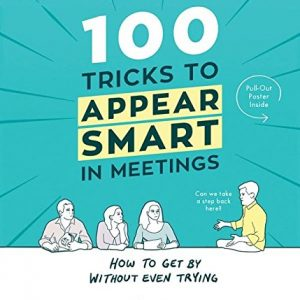 100-Tricks-to-Appear-Smart-in-Meetings-How-to-Get-By-Without-Even-Trying-0