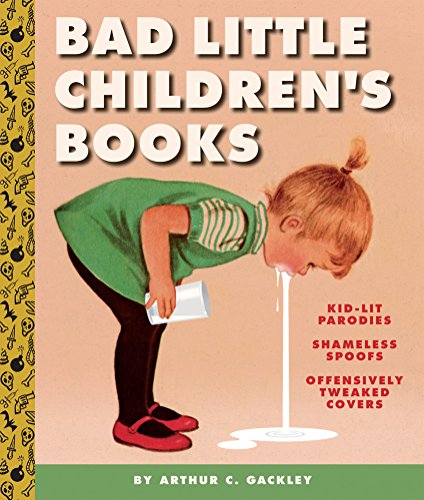 Bad-Little-Childrens-Books-KidLit-Parodies-Shameless-Spoofs-and-Offensively-Tweaked-Covers-0